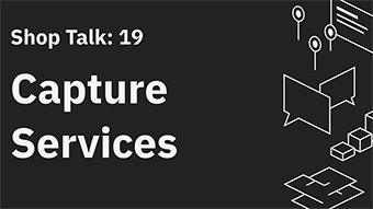 Shop Talk 19: Capture Services