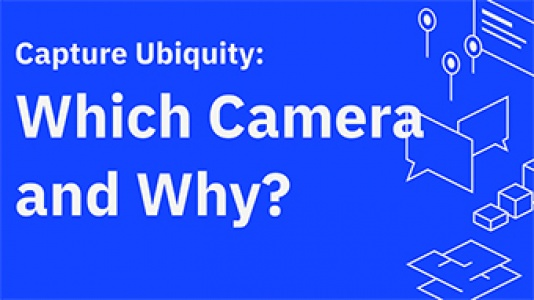 Capture Ubiquity: Which Camera and Why?
