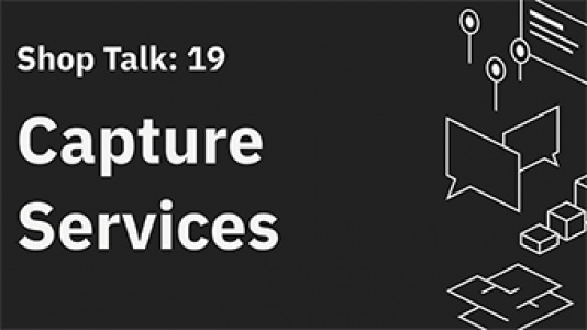 Shop Talk 19: Capture Services